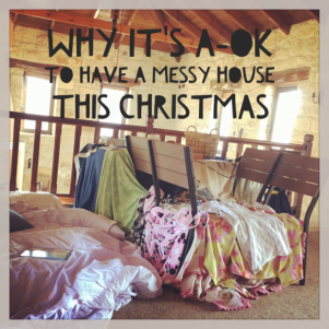 Why it's A-OK to have a messy house this Christmas