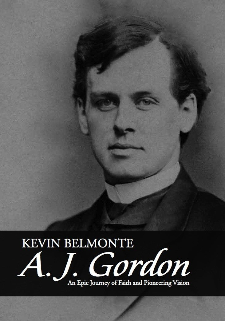 A.J. Gordon:  A Great Spiritual Leader Who Changed the Face of Boston